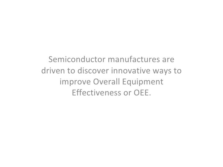 Semiconductor manufactures aredriven to discover innovative ways to     improve Overall Equipment        Effectiveness or ...