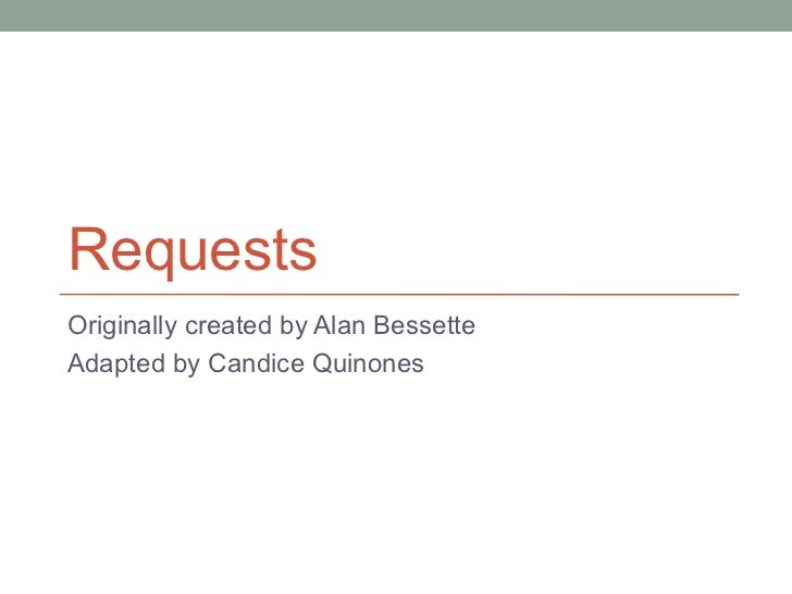RequestsOriginally created by Alan BessetteAdapted by Candice Quinones