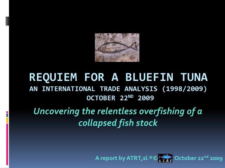 Requiem For A Blue Fin Tuna, An International Trade Analysis (1998 2009)