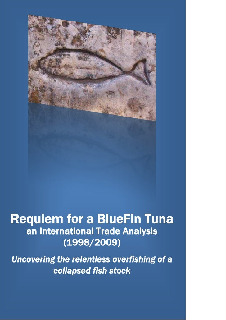 Requiem for a BlueFin Tunaan International Trade Analysis (1998/2009)Uncovering the relentless overfishing of a collapsed ...