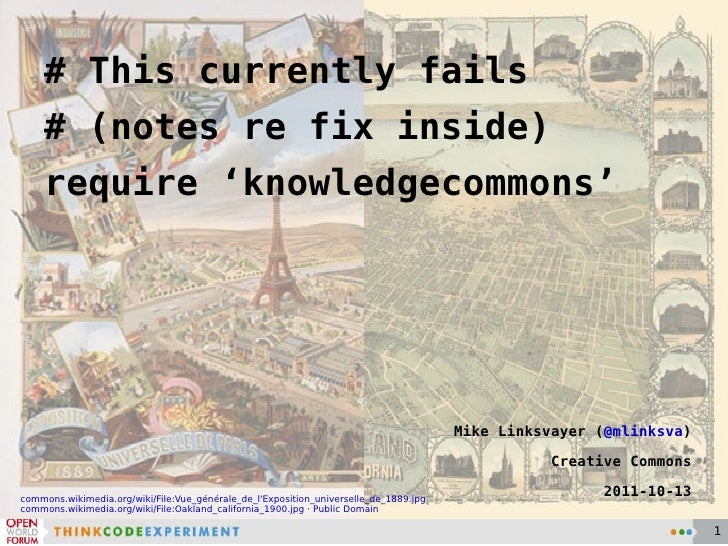 # This currently fails # (notes re fix inside) require 'knowledgecommons' Mike Linksvayer ( @mlinksva ) Creative Commons 2...