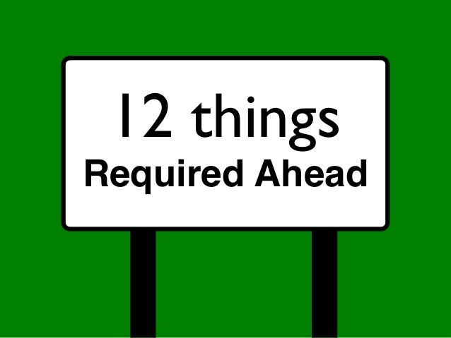 Required Ahead12 things