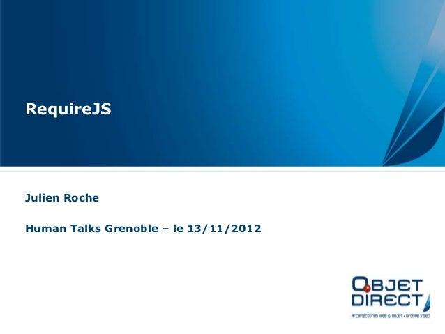 RequireJSJulien RocheHuman Talks Grenoble – le 13/11/2012