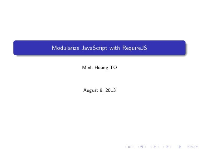 Modularize JavaScript with RequireJS Minh Hoang TO August 8, 2013