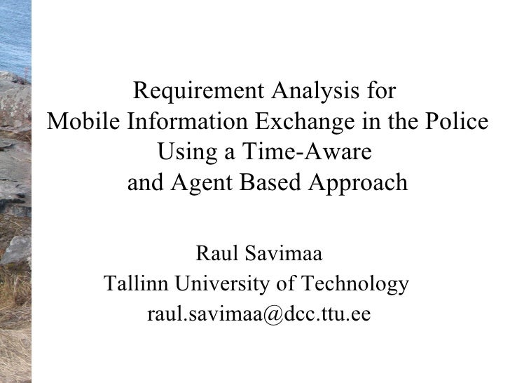 R equirement Analysis for  Mobile Information Exchange in the Police Using a Time-Aware  and Agent Based Approach Raul Sav...