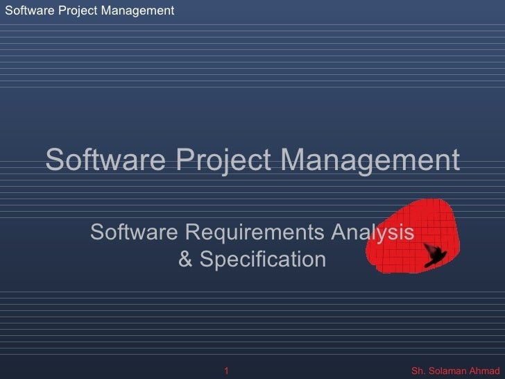 Software Project Management Software Requirements Analysis & Specification