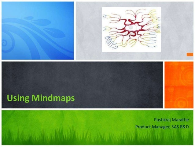 Using Mindmaps                          Pushkraj Marathe                 Product Manager, SAS R&D