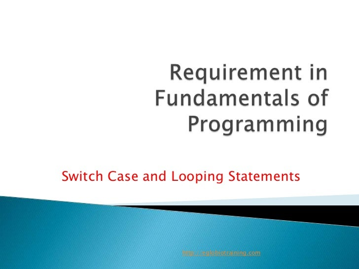Switch Case and Looping Statements                 http://eglobiotraining.com