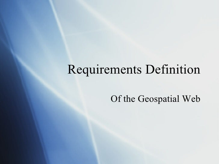 Requirements Definitions Of The Geospatial Web
