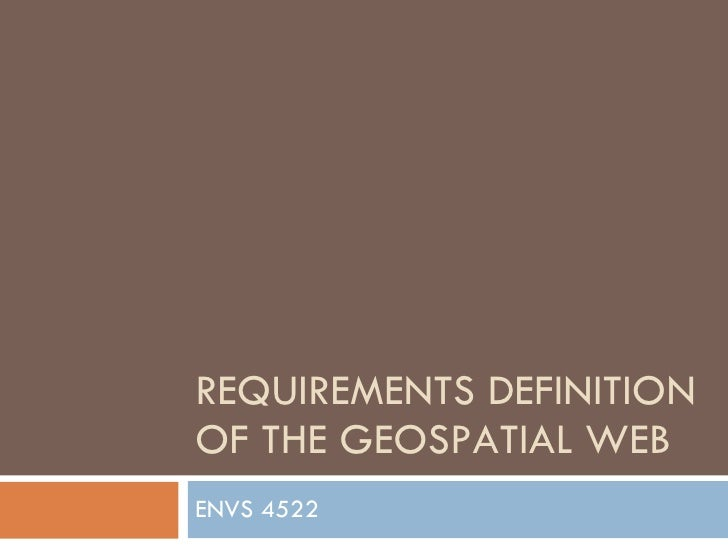 REQUIREMENTS DEFINITION OF THE GEOSPATIAL WEB ENVS 4522