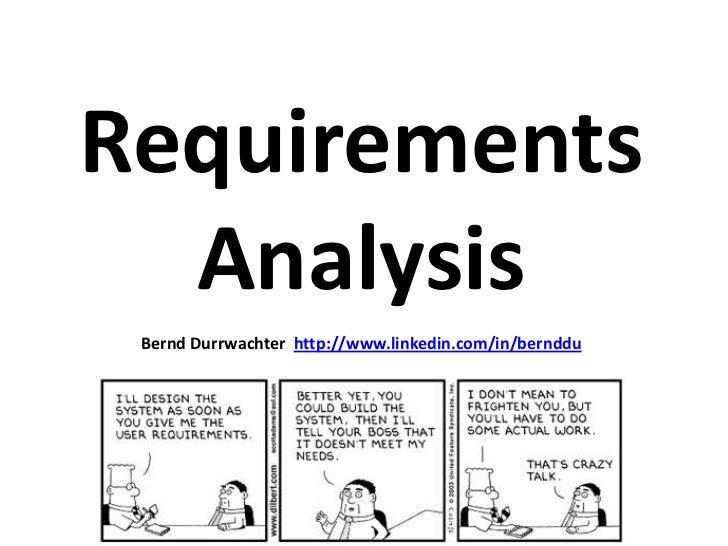 Requirements Analysis<br />Bernd Durrwachter  http://www.linkedin.com/in/bernddu<br />
