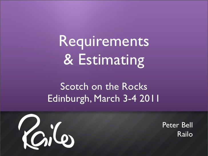 Requirements   & Estimating   Scotch on the RocksEdinburgh, March 3-4 2011                            Peter Bell          ...