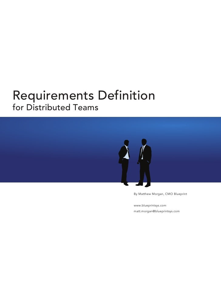Requirements Definition for Distributed Teams                             By Matthew Morgan, CMO Blueprint                ...