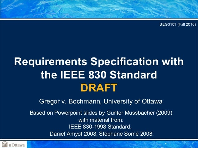 Gregor v. Bochmann, University of Ottawa Based on Powerpoint slides by Gunter Mussbacher (2009) with material from: IEEE 8...