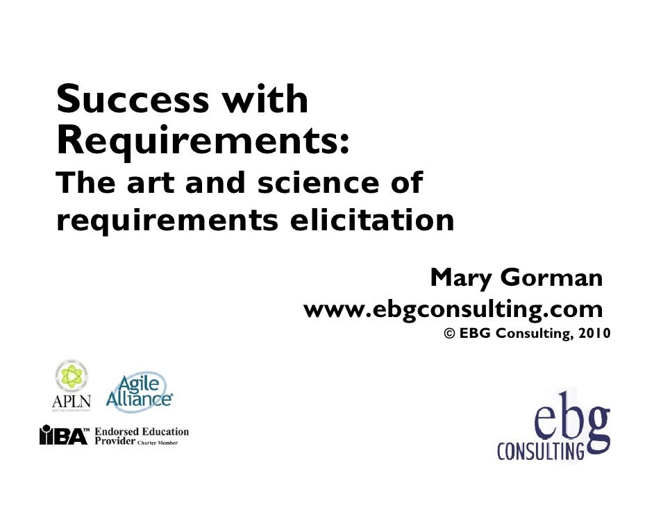 Success with Requirements: The art and science of requirements elicitation                       Mary Gorman              ...