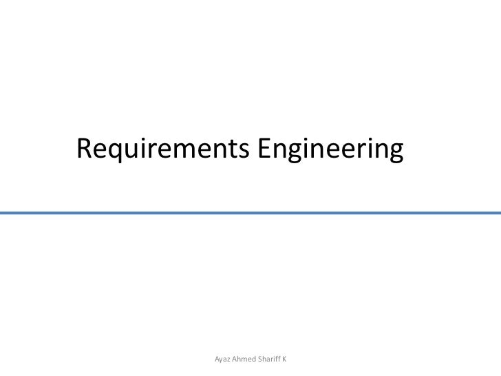 Requirements Engineering<br />Ayaz Ahmed Shariff K<br />