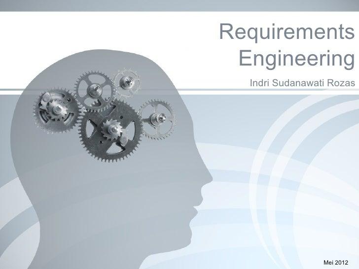 Requirements Engineering  Indri Sudanawati Rozas                 Mei 2012