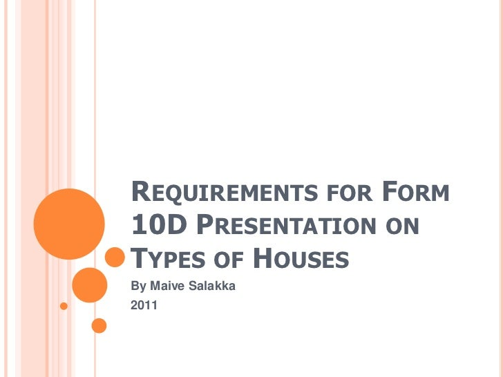 REQUIREMENTS FOR FORM10D PRESENTATION ONTYPES OF HOUSESBy Maive Salakka2011
