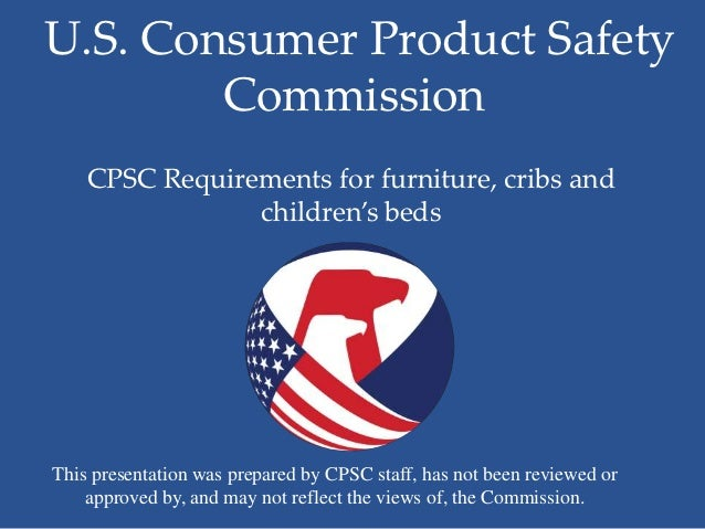 U.S. Consumer Product Safety        Commission    CPSC Requirements for furniture, cribs and                children's bed...