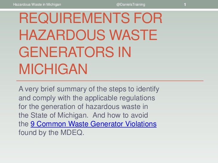 Hazardous Waste in Michigan       @DanielsTraining   1   REQUIREMENTS FOR   HAZARDOUS WASTE   GENERATORS IN   MICHIGAN   A...