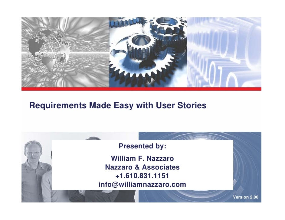 Requirements Made Easy with User Stories                        Presented by:                    William F. Nazzaro       ...