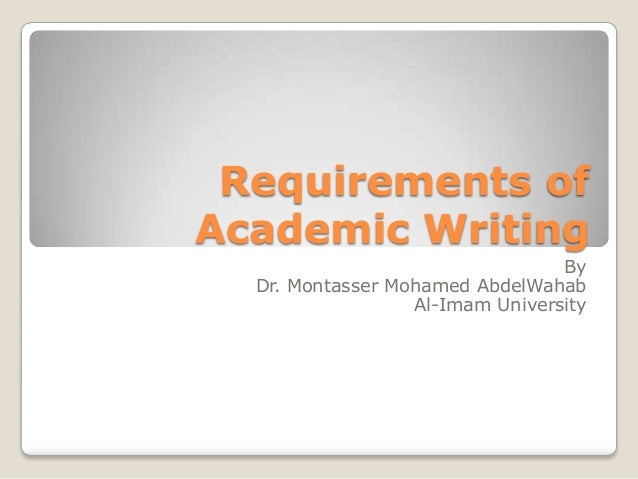 Requirements of Academic Writing By Dr. Montasser Mohamed AbdelWahab Al-Imam University