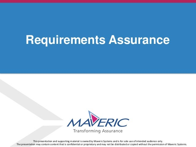 © 2013. Maveric Systems Limited Requirements Assurance This presentation and supporting material is owned by Maveric Syste...