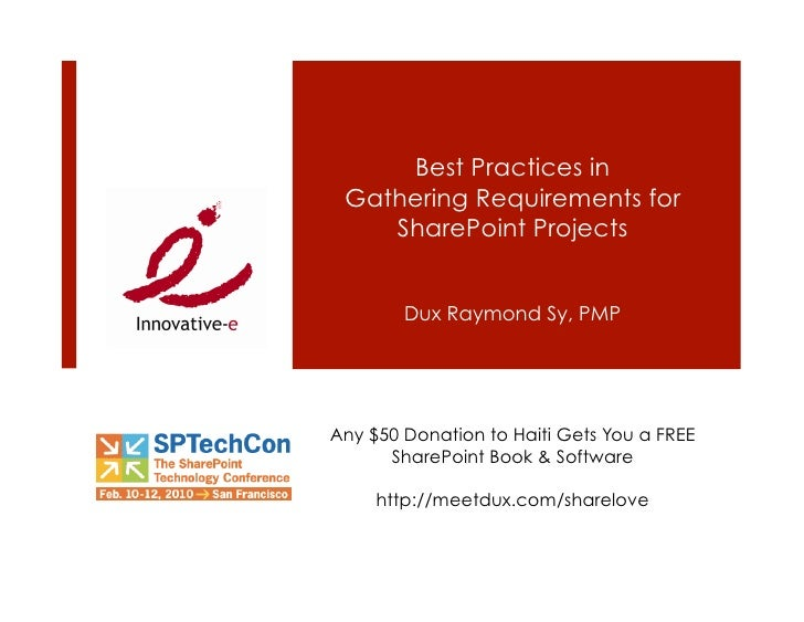 Best Practices in  Gathering Requirements for     SharePoint Projects           Dux Raymond Sy, PMP     Any $50 Donation t...