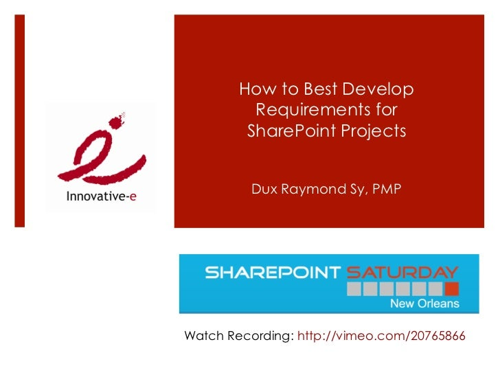 How to Best Develop          Requirements for         SharePoint Projects          Dux Raymond Sy, PMPWatch Recording: htt...