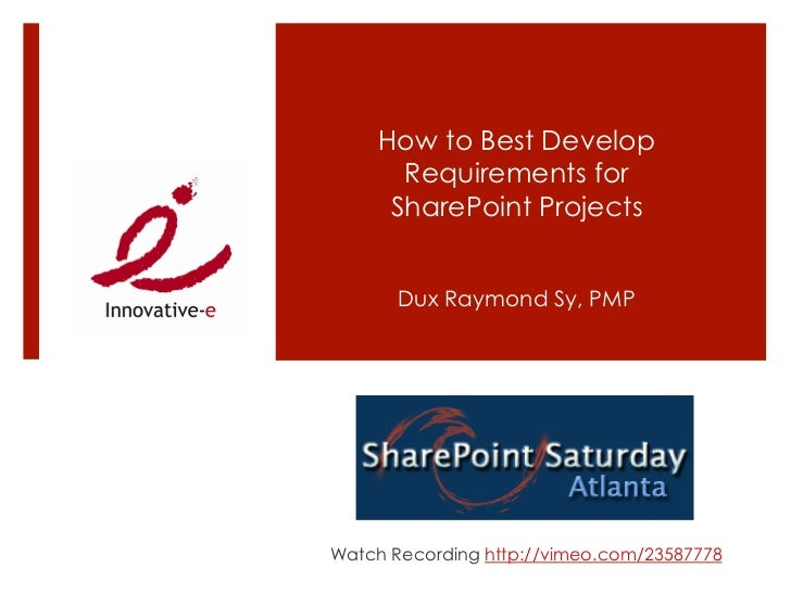 How to Best Develop      Requirements for     SharePoint Projects       Dux Raymond Sy, PMPWatch Recording http://vimeo.co...