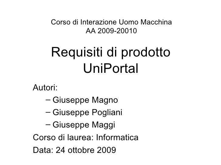 Requisiti di prodotto UniPortal <ul><li>Autori:  </li></ul><ul><ul><li>Giuseppe Magno </li></ul></ul><ul><ul><li>Giuseppe ...