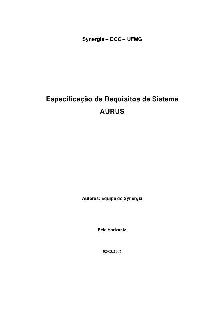 Synergia – DCC – UFMG     Especificação de Requisitos de Sistema                   AURUS               Autores: Equipe do ...