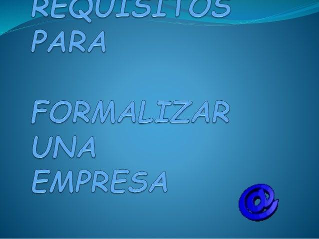 ¿Cómo formalizar una empresa? Requisitos 1.- Identificar y describir las actividades que va a desarrollar la empresa a con...