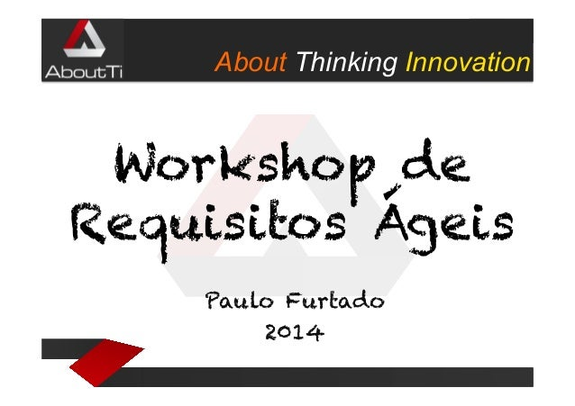 About Thinking Innovation  Workshop de Requisitos Ágeis Paulo Furtado 2014