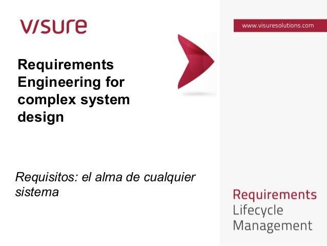 Requirements Engineering for complex system design Requisitos: el alma de cualquier sistema
