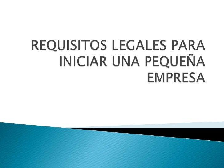 Requisitos legales para iniciar una pequeña empresa