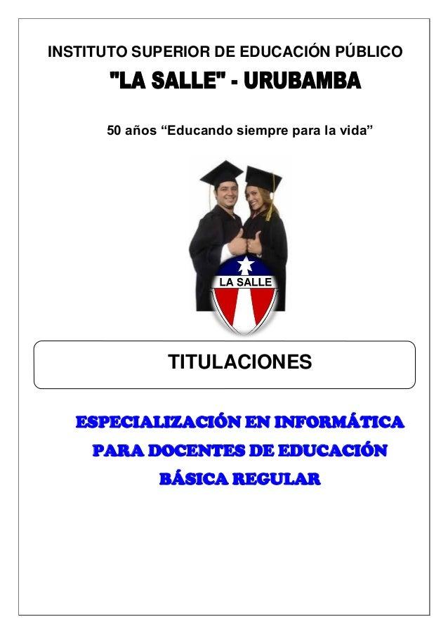 """INSTITUTO SUPERIOR DE EDUCACIÓN PÚBLICO 50 años """"Educando siempre para la vida"""" TITULACIONES ESPECIALIZACIÓN EN INFORMÁTIC..."""
