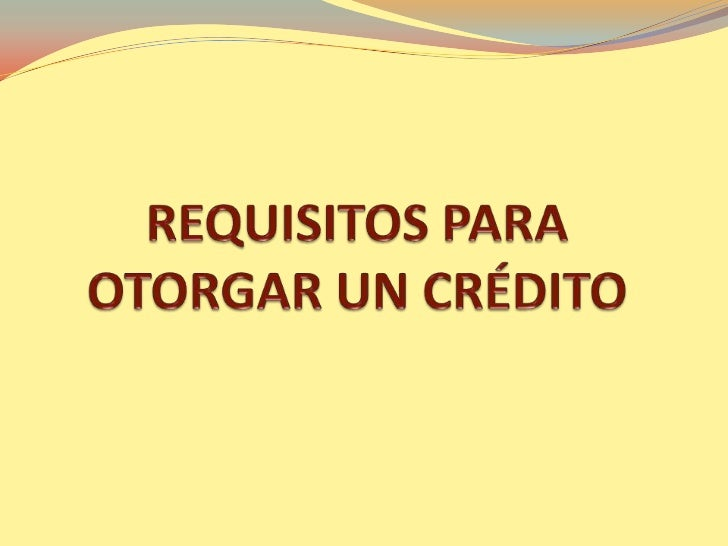 Requisitos Para Otorgar Un CréDito