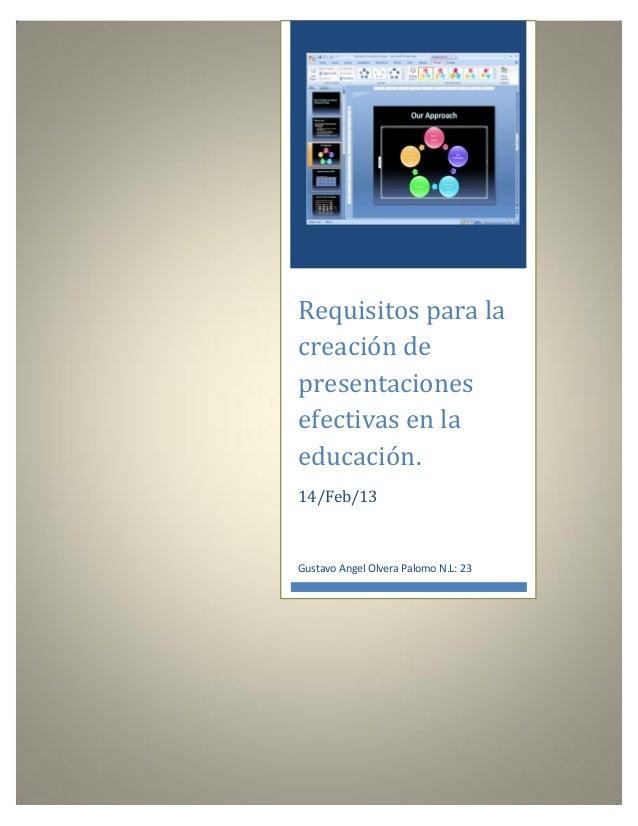 Requisitos para lacreación depresentacionesefectivas en laeducación.14/Feb/13Gustavo Angel Olvera Palomo N.L: 23