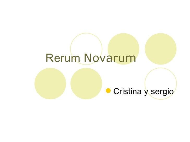 Rerum  Novarum   <ul><li>Cristina y sergio </li></ul>