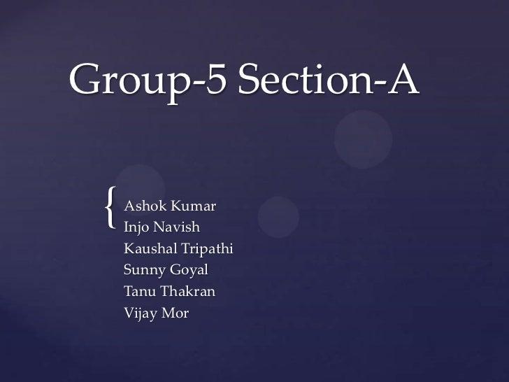 Group-5 Section-A {   Ashok Kumar     Injo Navish     Kaushal Tripathi     Sunny Goyal     Tanu Thakran     Vijay Mor