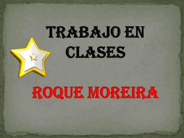 Trabajo en ClasesRoque Moreira<br />