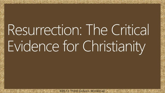 The Resurrection of Jesus Christ: The Critical Evidence for Christianity