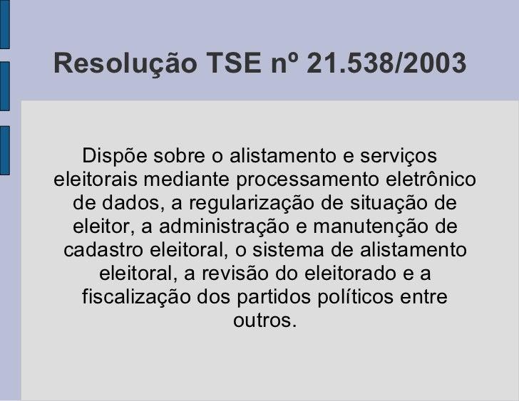 Resolução TSE nº 21.538/2003 Dispõe sobre o alistamento e serviços eleitorais mediante processamento eletrônico de dados, ...