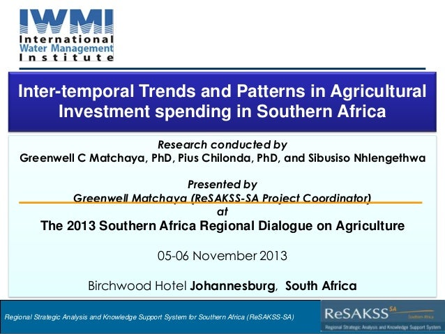Inter-temporal Trends and Patterns in Agricultural Investment spending in Southern Africa Research conducted by Greenwell ...