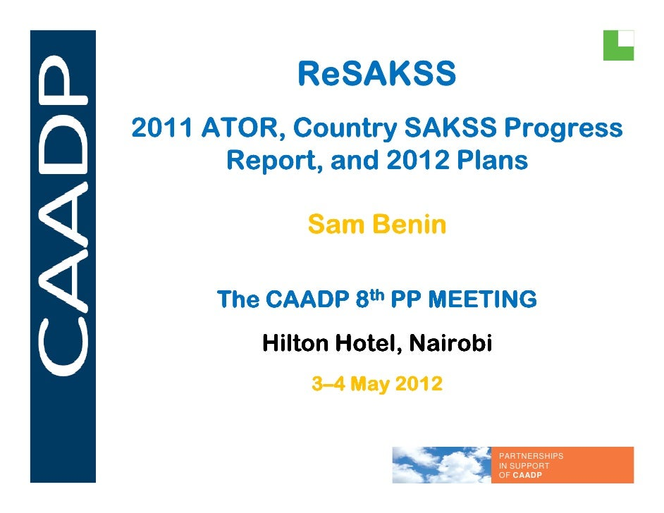 ReSAKSS2011 ATOR, Country SAKSS Progress      Report, and 2012 Plans            Sam Benin     The CAADP 8th PP MEETING    ...
