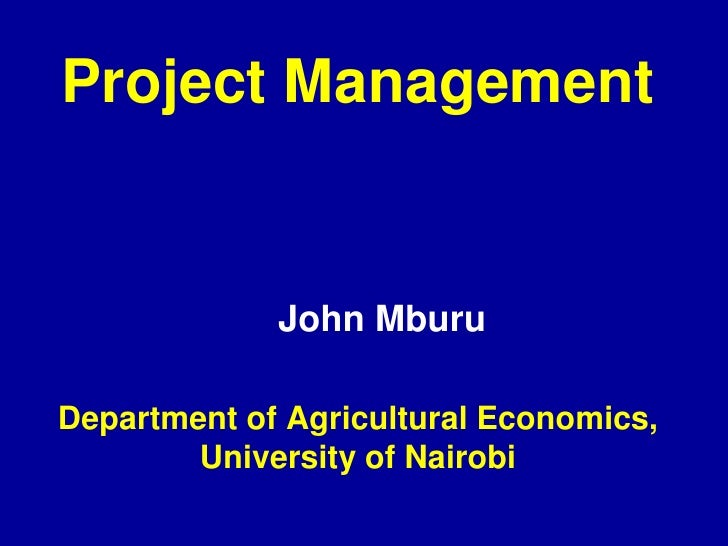 Project Management             John MburuDepartment of Agricultural Economics,        University of Nairobi