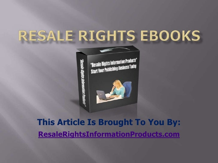 resale rights ebooks<br />This Article Is Brought To You By:<br />ResaleRightsInformationProducts.com<br />