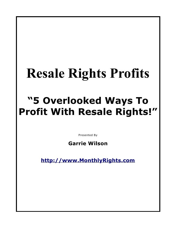 """Resale Rights Profits """"5 Overlooked Ways ToProfit With Resale Rights!""""               Presented By            Garrie Wilson..."""