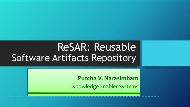 ReSAR: Reusable Software Artifacts Repository Putcha V. Narasimham Knowledge Enabler Systems